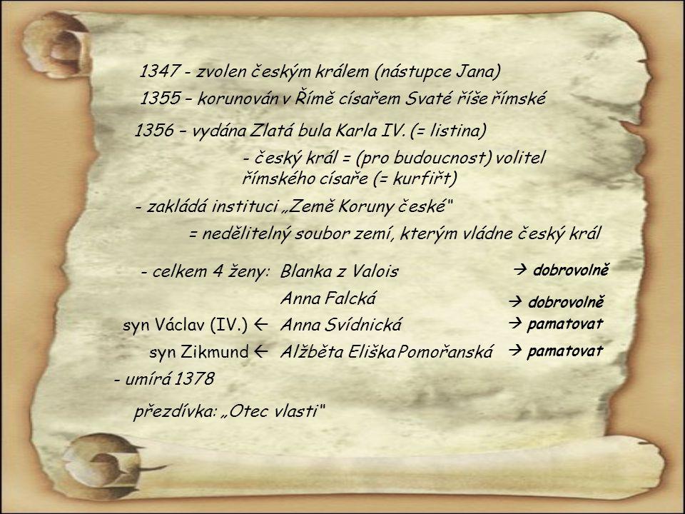 1355 – korunován v Římě císařem Svaté říše římské 1356 – vydána Zlatá bula Karla IV.(= listina) - český král = (pro budoucnost) volitel římského císař
