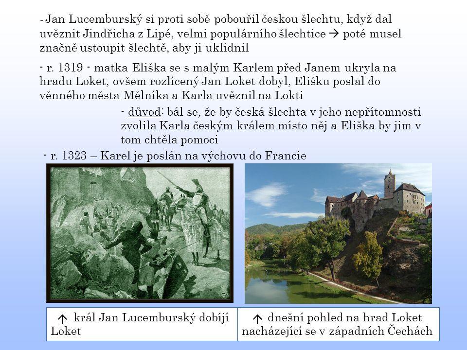 - Jan Lucemburský si proti sobě pobouřil českou šlechtu, když dal uvěznit Jindřicha z Lipé, velmi populárního šlechtice  poté musel značně ustoupit š