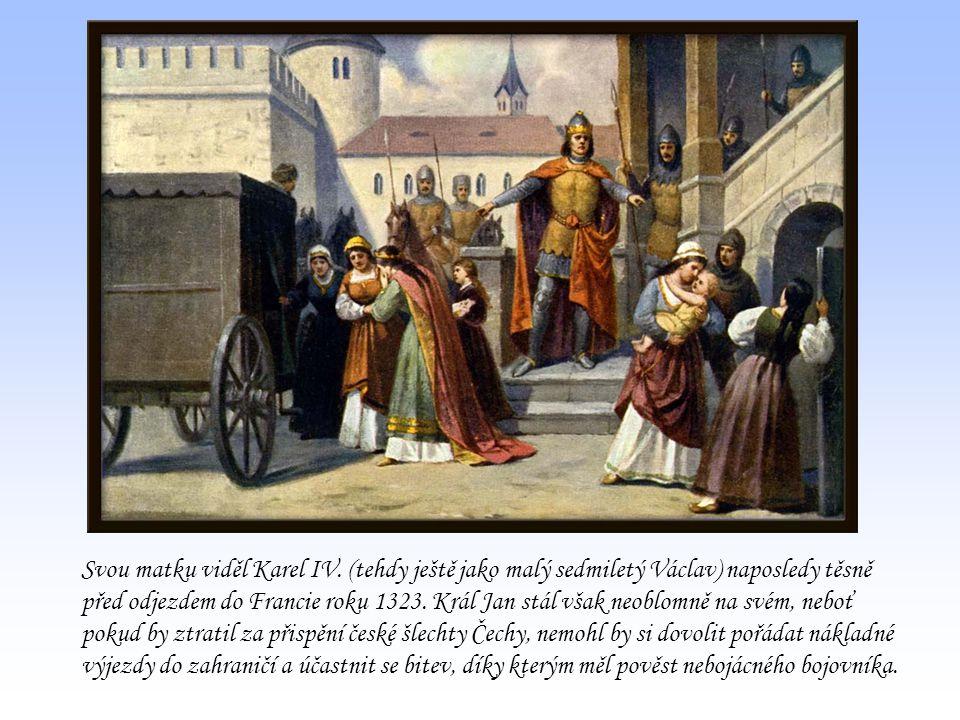 Svou matku viděl Karel IV. (tehdy ještě jako malý sedmiletý Václav) naposledy těsně před odjezdem do Francie roku 1323. Král Jan stál však neoblomně n