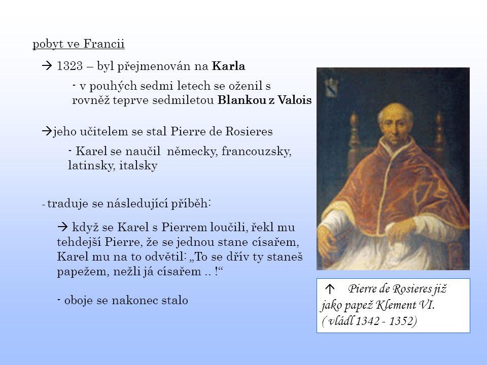 pobyt ve Francii  1323 – byl přejmenován na Karla - v pouhých sedmi letech se oženil s rovněž teprve sedmiletou Blankou z Valois  jeho učitelem se s