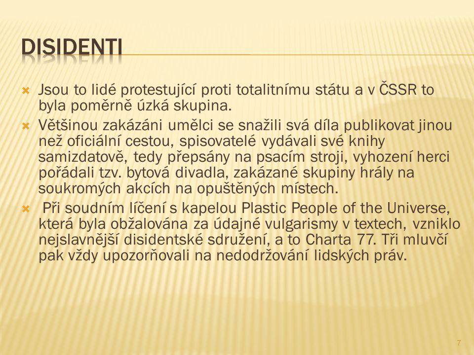  Jsou to lidé protestující proti totalitnímu státu a v ČSSR to byla poměrně úzká skupina.