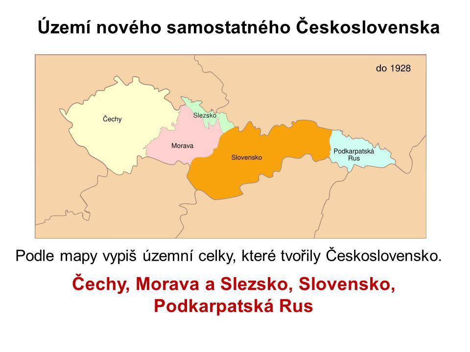 Území nového samostatného Československa Podle mapy vypiš územní celky, které tvořily Československo.