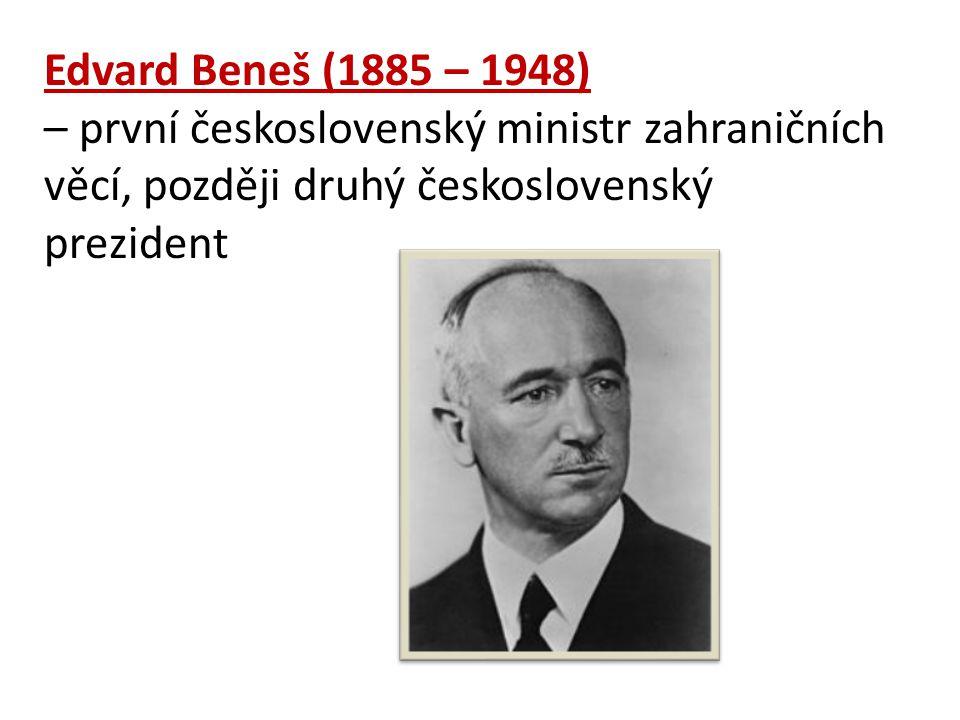 Edvard Beneš (1885 – 1948) – první československý ministr zahraničních věcí, později druhý československý prezident