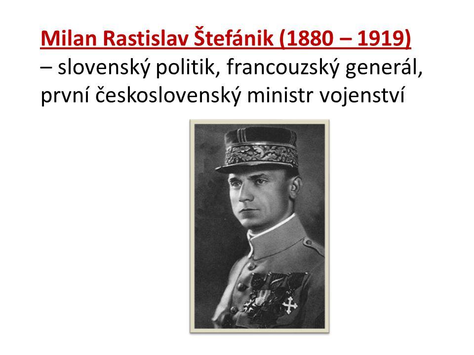 Milan Rastislav Štefánik (1880 – 1919) – slovenský politik, francouzský generál, první československý ministr vojenství