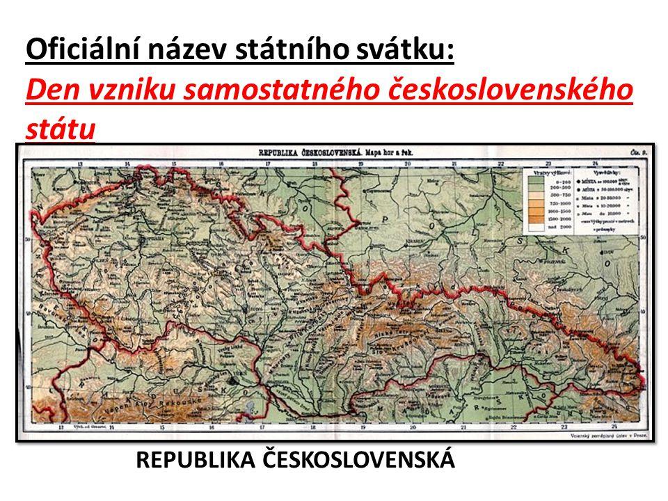 Oficiální název státního svátku: Den vzniku samostatného československého státu REPUBLIKA ČESKOSLOVENSKÁ