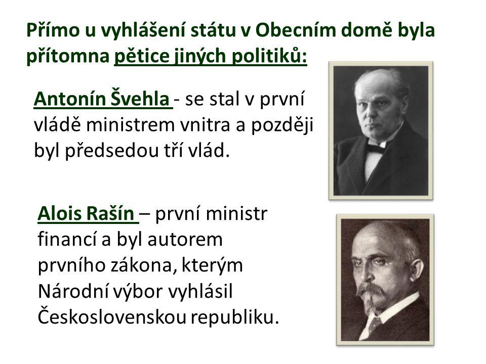 Přímo u vyhlášení státu v Obecním domě byla přítomna pětice jiných politiků: Antonín Švehla - se stal v první vládě ministrem vnitra a později byl předsedou tří vlád.