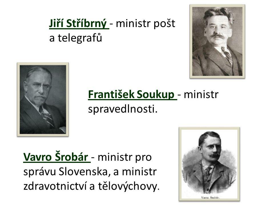 Jiří Stříbrný - ministr pošt a telegrafů František Soukup - ministr spravedlnosti.