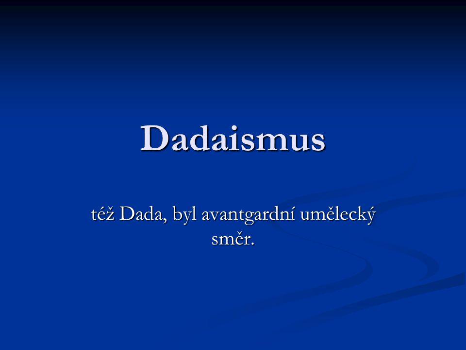 Dadaismus též Dada, byl avantgardní umělecký směr.