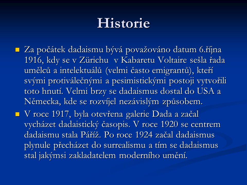 Historie Za počátek dadaismu bývá považováno datum 6.října 1916, kdy se v Zürichu v Kabaretu Voltaire sešla řada umělců a intelektuálů (velmi často emigrantů), kteří svými protiválečnými a pesimistickými postoji vytvořili toto hnutí.