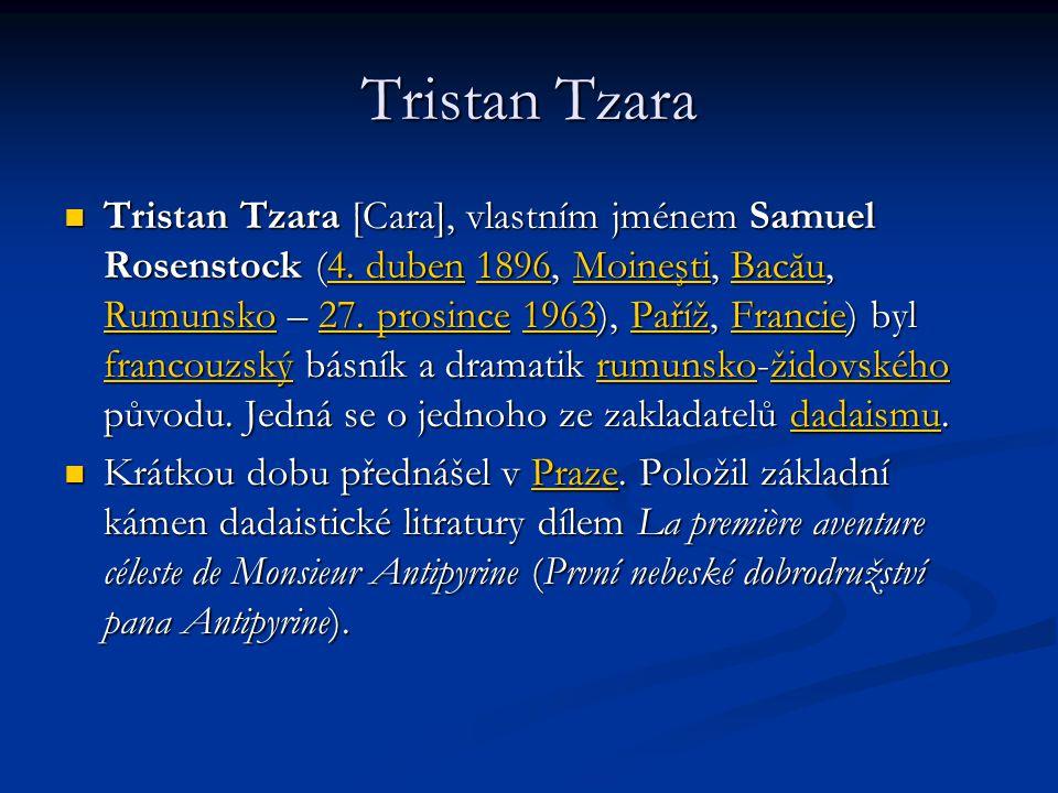 Tristan Tzara Tristan Tzara [Cara], vlastním jménem Samuel Rosenstock (4.