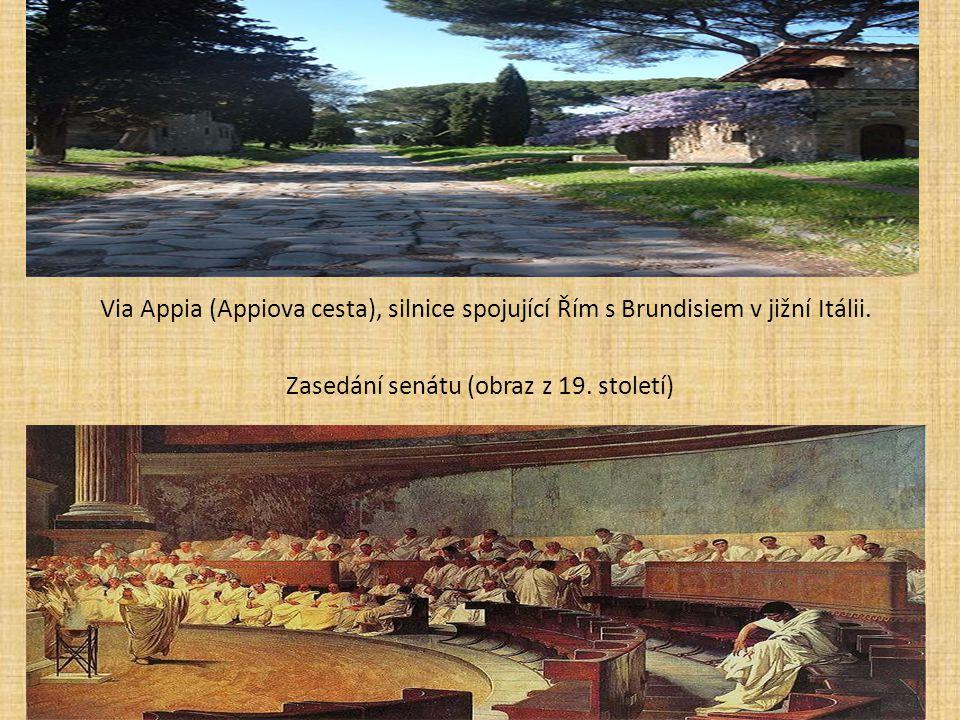 Via Appia (Appiova cesta), silnice spojující Řím s Brundisiem v jižní Itálii. Zasedání senátu (obraz z 19. století)