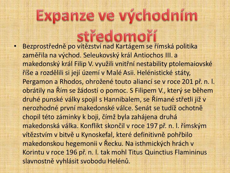 Bezprostředně po vítězství nad Kartágem se římská politika zaměřila na východ. Seleukovský král Antiochos III. a makedonský král Filip V. využili vnit