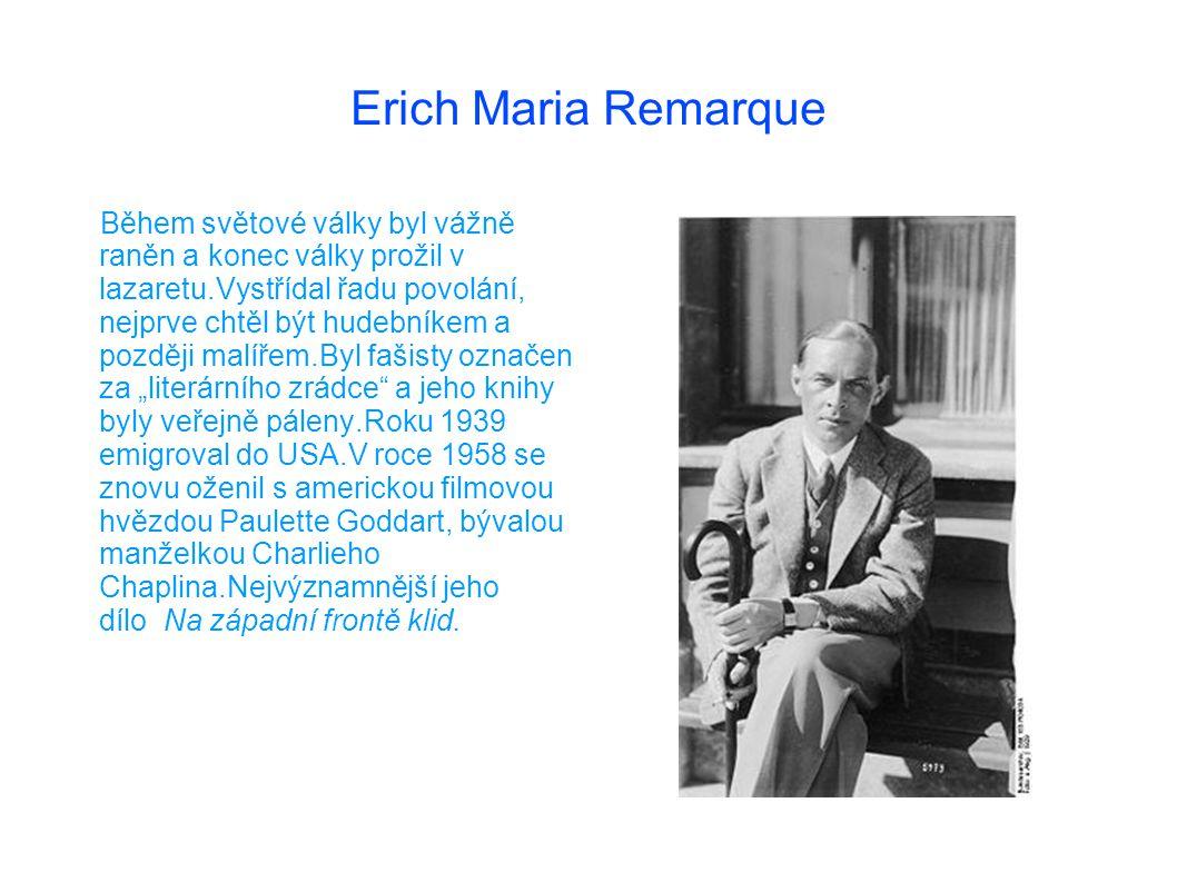 """Erich Maria Remarque Během světové války byl vážně raněn a konec války prožil v lazaretu.Vystřídal řadu povolání, nejprve chtěl být hudebníkem a později malířem.Byl fašisty označen za """"literárního zrádce a jeho knihy byly veřejně páleny.Roku 1939 emigroval do USA.V roce 1958 se znovu oženil s americkou filmovou hvězdou Paulette Goddart, bývalou manželkou Charlieho Chaplina.Nejvýznamnější jeho dílo Na západní frontě klid."""