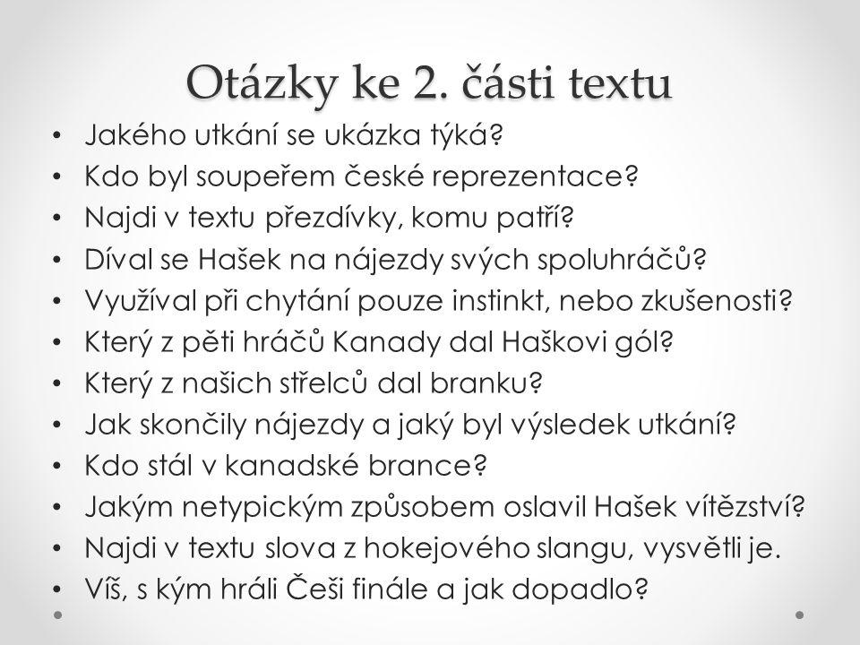 Otázky ke 2. části textu Jakého utkání se ukázka týká? Kdo byl soupeřem české reprezentace? Najdi v textu přezdívky, komu patří? Díval se Hašek na náj