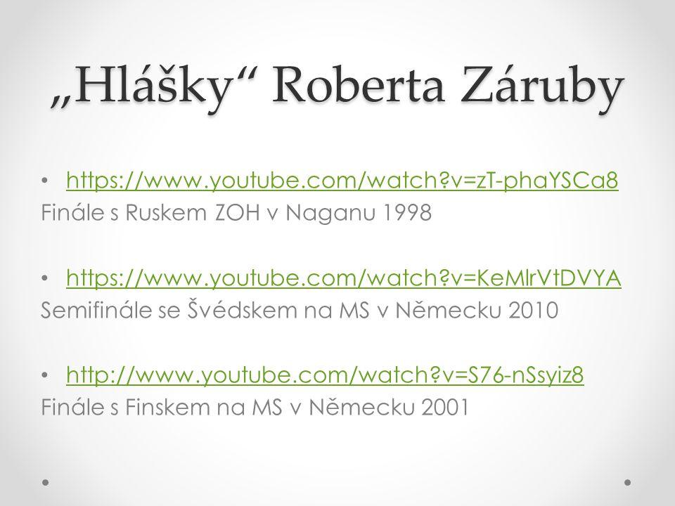 """Hlášky"" Roberta Záruby https://www.youtube.com/watch?v=zT-phaYSCa8 Finále s Ruskem ZOH v Naganu 1998 https://www.youtube.com/watch?v=KeMlrVtDVYA Semi"