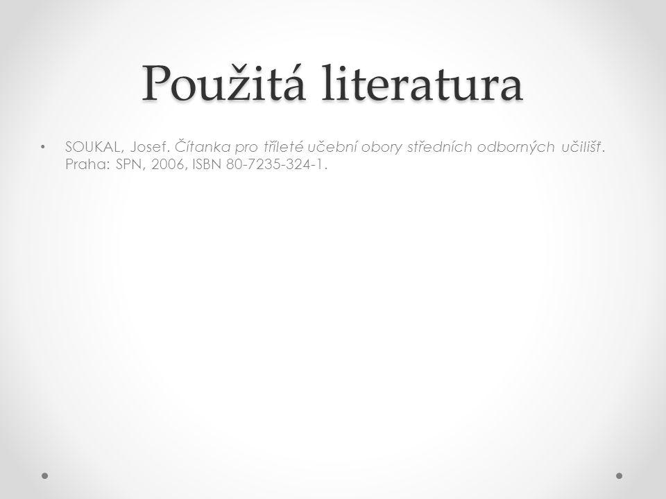 Použitá literatura SOUKAL, Josef. Čítanka pro tříleté učební obory středních odborných učilišť. Praha: SPN, 2006, ISBN 80-7235-324-1.