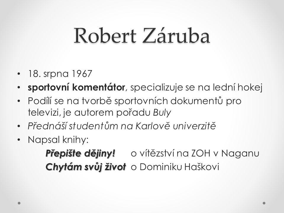 Robert Záruba 18. srpna 1967 sportovní komentátor, specializuje se na lední hokej Podílí se na tvorbě sportovních dokumentů pro televizi, je autorem p