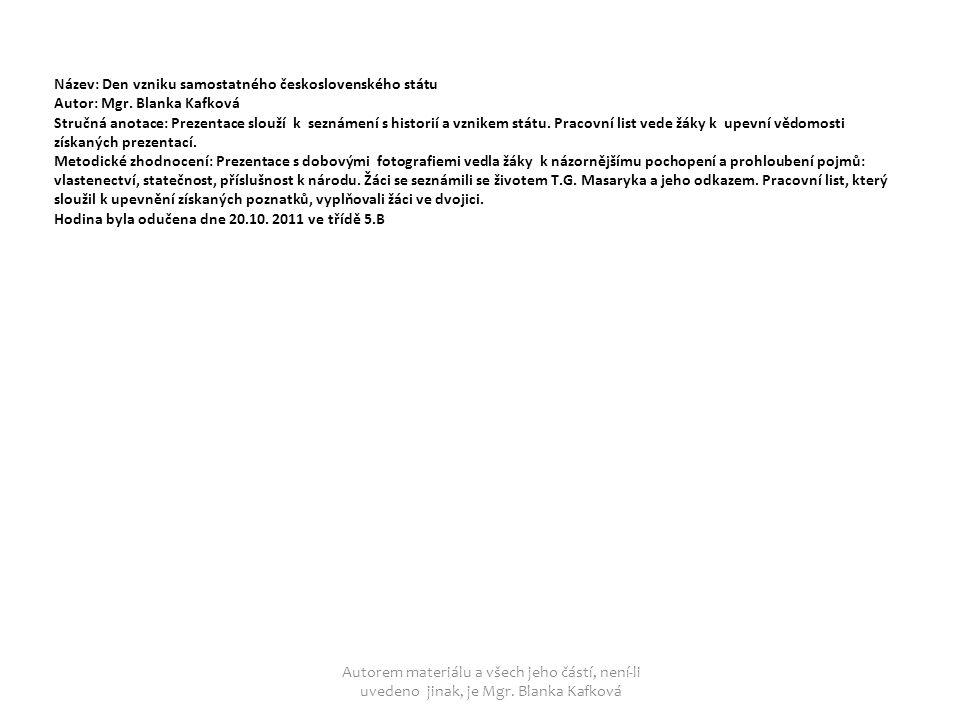 Název: Den vzniku samostatného československého státu Autor: Mgr. Blanka Kafková Stručná anotace: Prezentace slouží k seznámení s historií a vznikem s