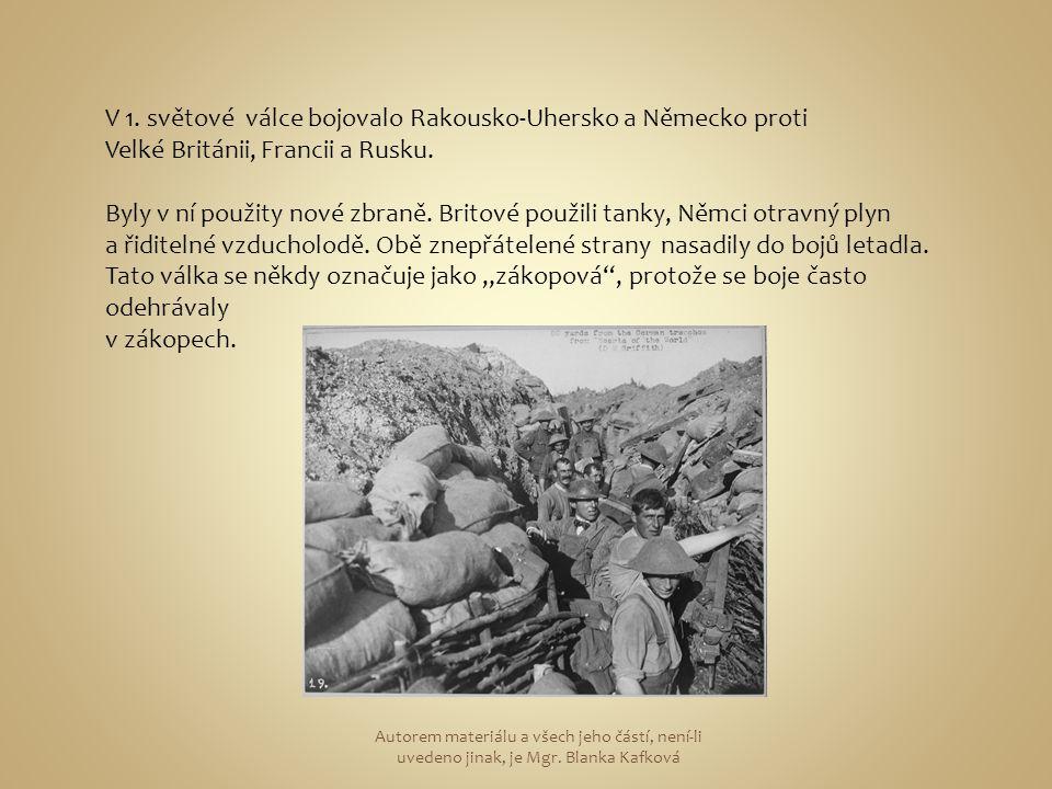 V 1. světové válce bojovalo Rakousko-Uhersko a Německo proti Velké Británii, Francii a Rusku. Byly v ní použity nové zbraně. Britové použili tanky, Ně