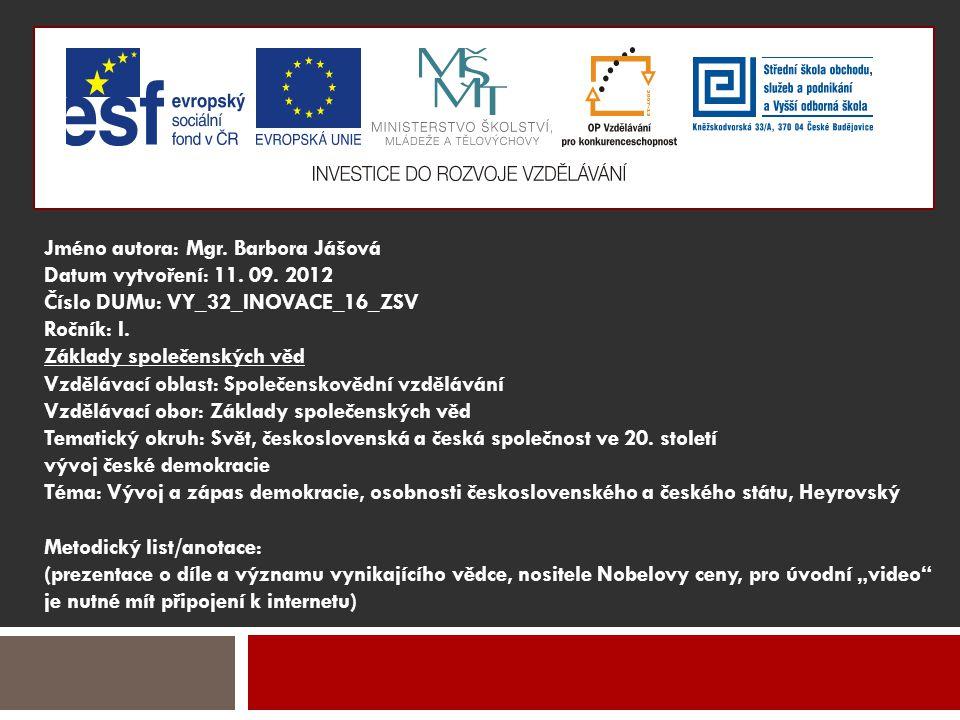 Jméno autora: Mgr. Barbora Jášová Datum vytvoření: 11. 09. 2012 Číslo DUMu: VY_32_INOVACE_16_ZSV Ročník: I. Základy společenských věd Vzdělávací oblas