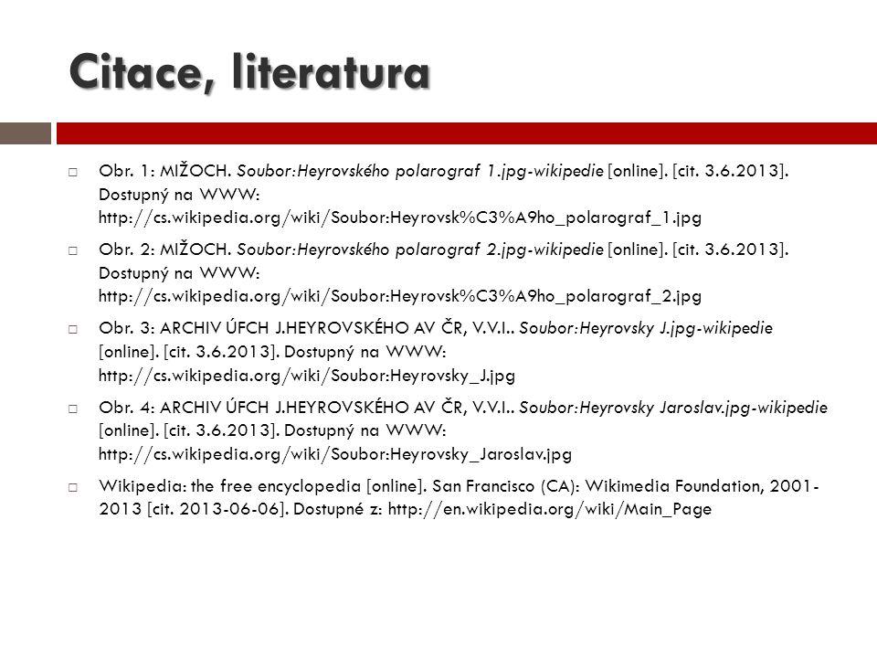 Citace, literatura  Obr. 1: MIŽOCH. Soubor:Heyrovského polarograf 1.jpg-wikipedie [online]. [cit. 3.6.2013]. Dostupný na WWW: http://cs.wikipedia.org