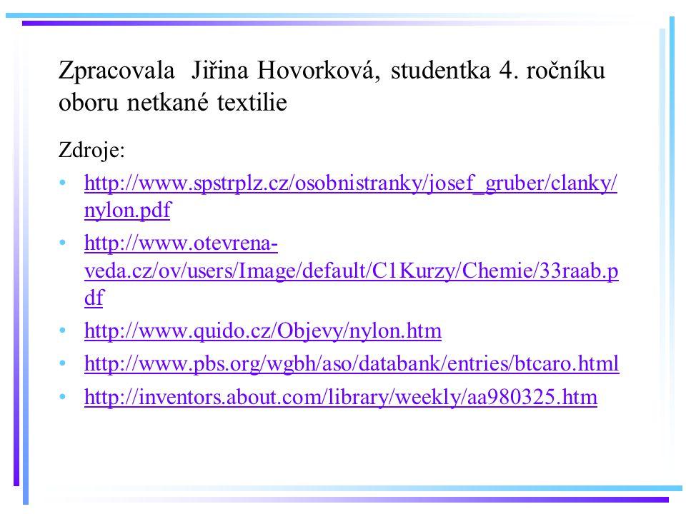 Zpracovala Jiřina Hovorková, studentka 4. ročníku oboru netkané textilie Zdroje: http://www.spstrplz.cz/osobnistranky/josef_gruber/clanky/ nylon.pdfht