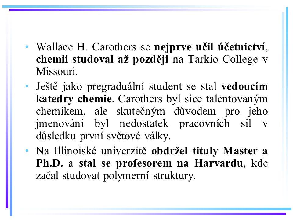 Wallace H. Carothers se nejprve učil účetnictví, chemii studoval až později na Tarkio College v Missouri. Ještě jako pregraduální student se stal vedo
