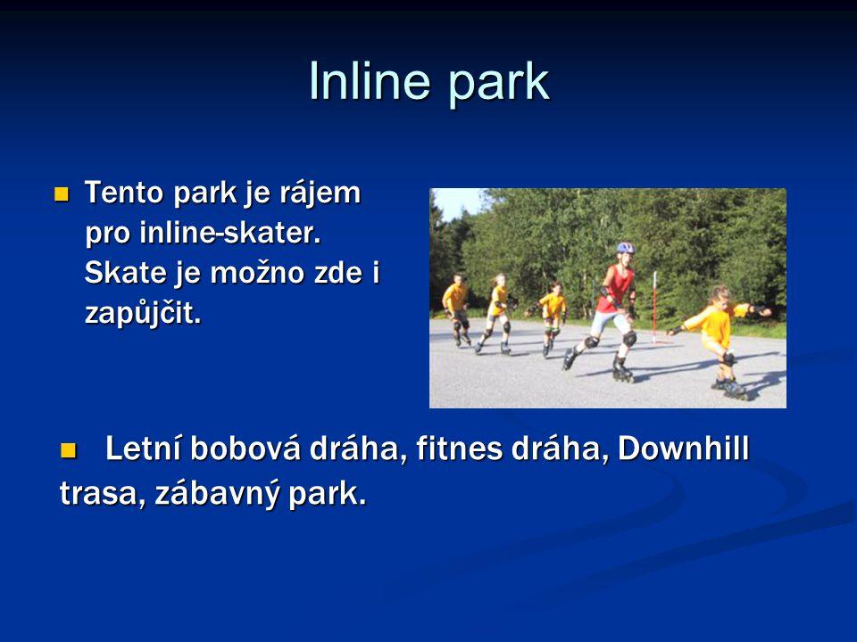 Inline park Tento park je rájem pro inline-skater. Skate je možno zde i zapůjčit. Tento park je rájem pro inline-skater. Skate je možno zde i zapůjčit