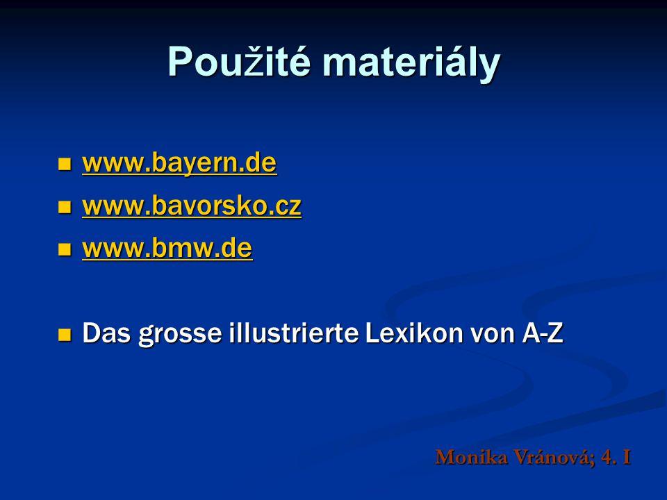 Použité materiály www.bayern.de www.bayern.de www.bayern.de www.bavorsko.cz www.bavorsko.cz www.bavorsko.cz www.bmw.de www.bmw.de www.bmw.de Das gross