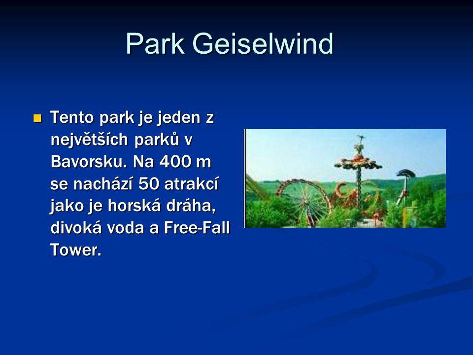 Park Geiselwind Park Geiselwind Tento park je jeden z největších parků v Bavorsku. Na 400 m se nachází 50 atrakcí jako je horská dráha, divoká voda a