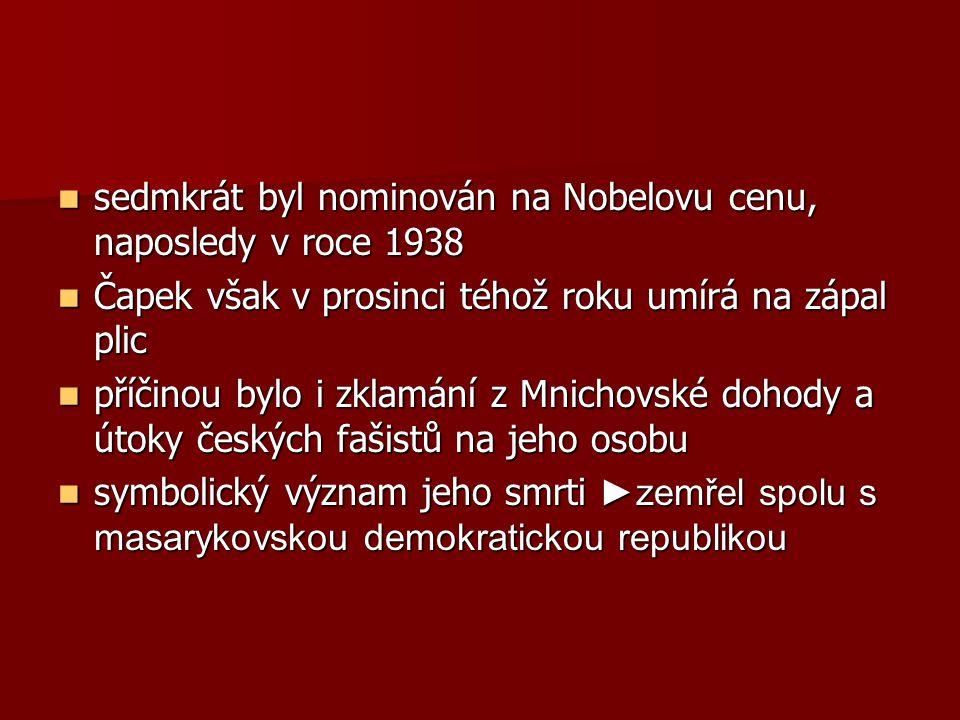 sedmkrát byl nominován na Nobelovu cenu, naposledy v roce 1938 sedmkrát byl nominován na Nobelovu cenu, naposledy v roce 1938 Čapek však v prosinci té
