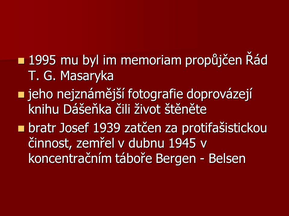 1995 mu byl im memoriam propůjčen Řád T. G. Masaryka 1995 mu byl im memoriam propůjčen Řád T. G. Masaryka jeho nejznámější fotografie doprovázejí knih