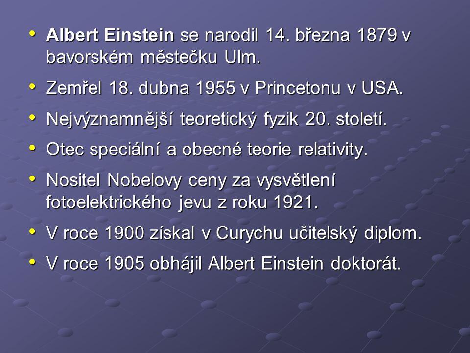 Albert Einstein se narodil 14. března 1879 v bavorském městečku Ulm. Albert Einstein se narodil 14. března 1879 v bavorském městečku Ulm. Zemřel 18. d