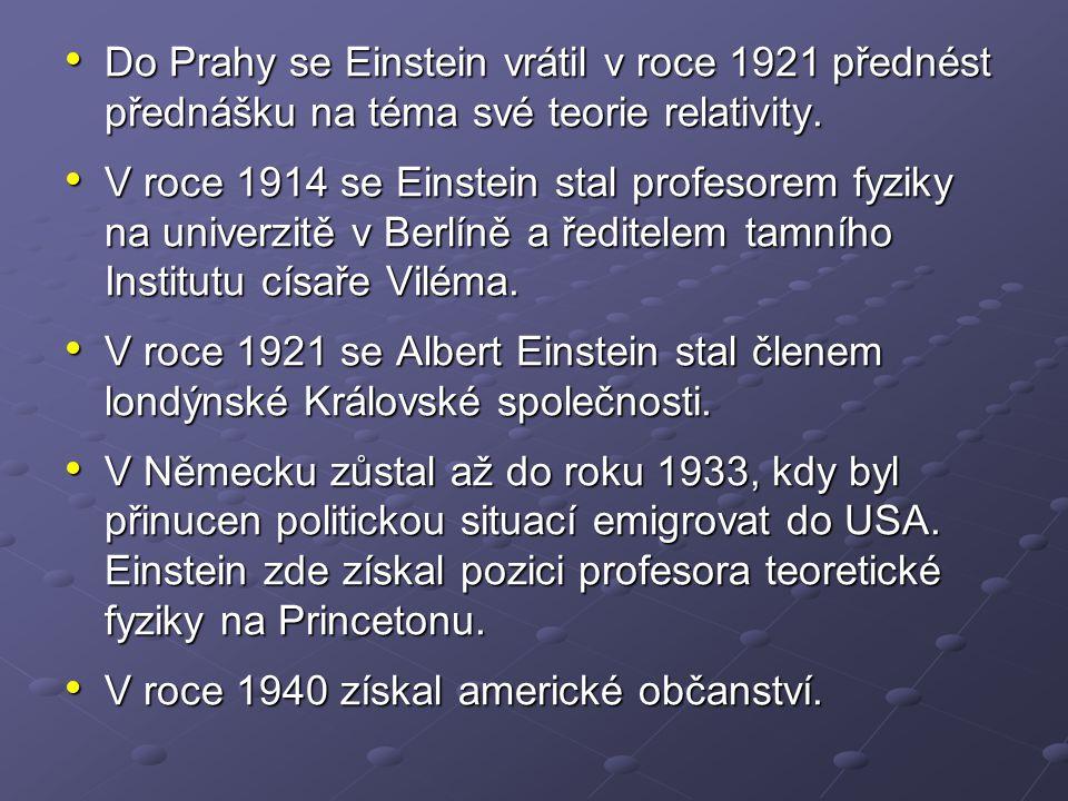 Do Prahy se Einstein vrátil v roce 1921 přednést přednášku na téma své teorie relativity. Do Prahy se Einstein vrátil v roce 1921 přednést přednášku n