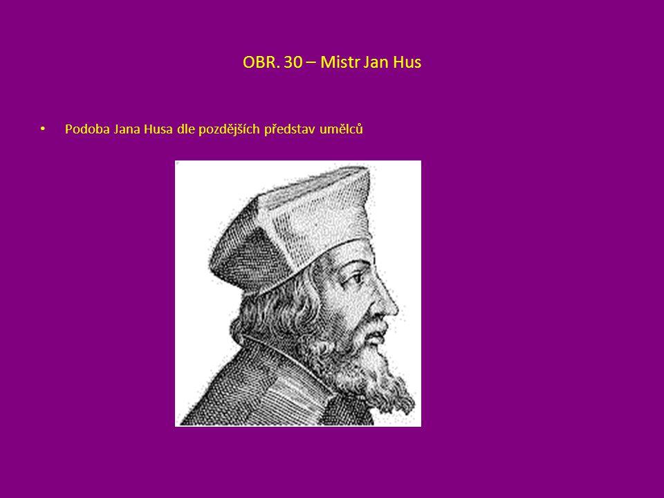 OBR. 30 – Mistr Jan Hus Podoba Jana Husa dle pozdějších představ umělců
