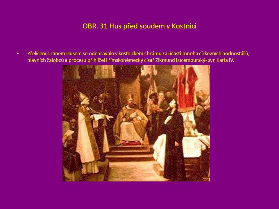 OBR. 31 Hus před soudem v Kostnici Přelíčení s Janem Husem se odehrávalo v kostnickém chrámu za účasti mnoha církevních hodnostářů, hlavních žalobců a
