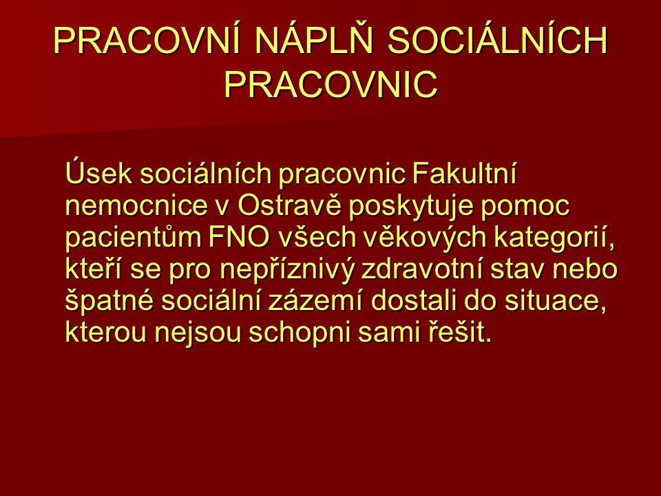 PRACOVNÍ NÁPLŇ SOCIÁLNÍCH PRACOVNIC Úsek sociálních pracovnic Fakultní nemocnice v Ostravě poskytuje pomoc pacientům FNO všech věkových kategorií, kte