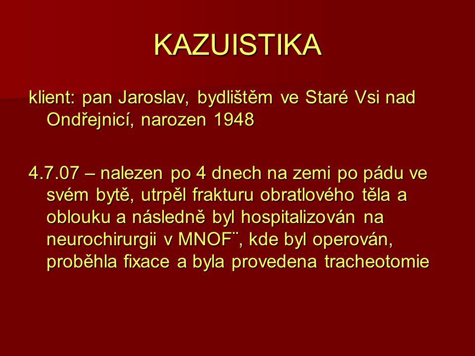 KAZUISTIKA klient: pan Jaroslav, bydlištěm ve Staré Vsi nad Ondřejnicí, narozen 1948 4.7.07 – nalezen po 4 dnech na zemi po pádu ve svém bytě, utrpěl