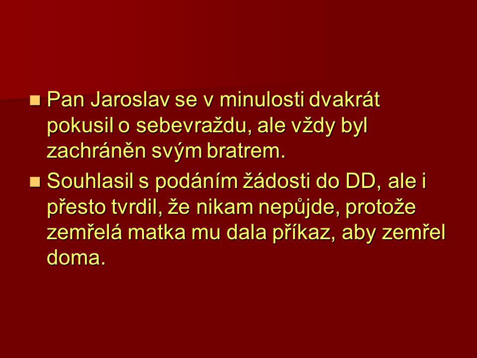 Pan Jaroslav se v minulosti dvakrát pokusil o sebevraždu, ale vždy byl zachráněn svým bratrem. Pan Jaroslav se v minulosti dvakrát pokusil o sebevražd