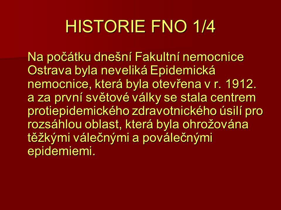 HISTORIE FNO 1/4 Na počátku dnešní Fakultní nemocnice Ostrava byla neveliká Epidemická nemocnice, která byla otevřena v r. 1912. a za první světové vá