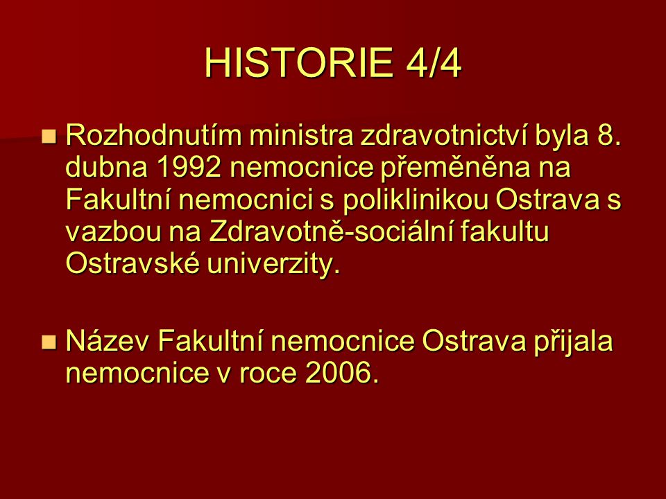 HISTORIE 4/4 Rozhodnutím ministra zdravotnictví byla 8. dubna 1992 nemocnice přeměněna na Fakultní nemocnici s poliklinikou Ostrava s vazbou na Zdravo