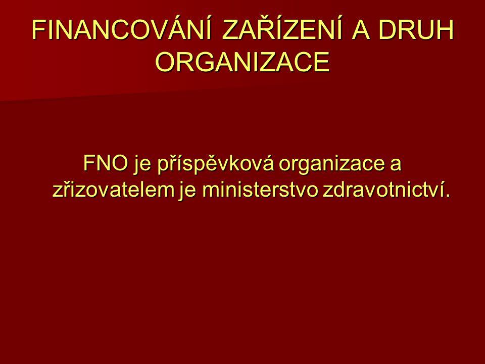 FINANCOVÁNÍ ZAŘÍZENÍ A DRUH ORGANIZACE FNO je příspěvková organizace a zřizovatelem je ministerstvo zdravotnictví.