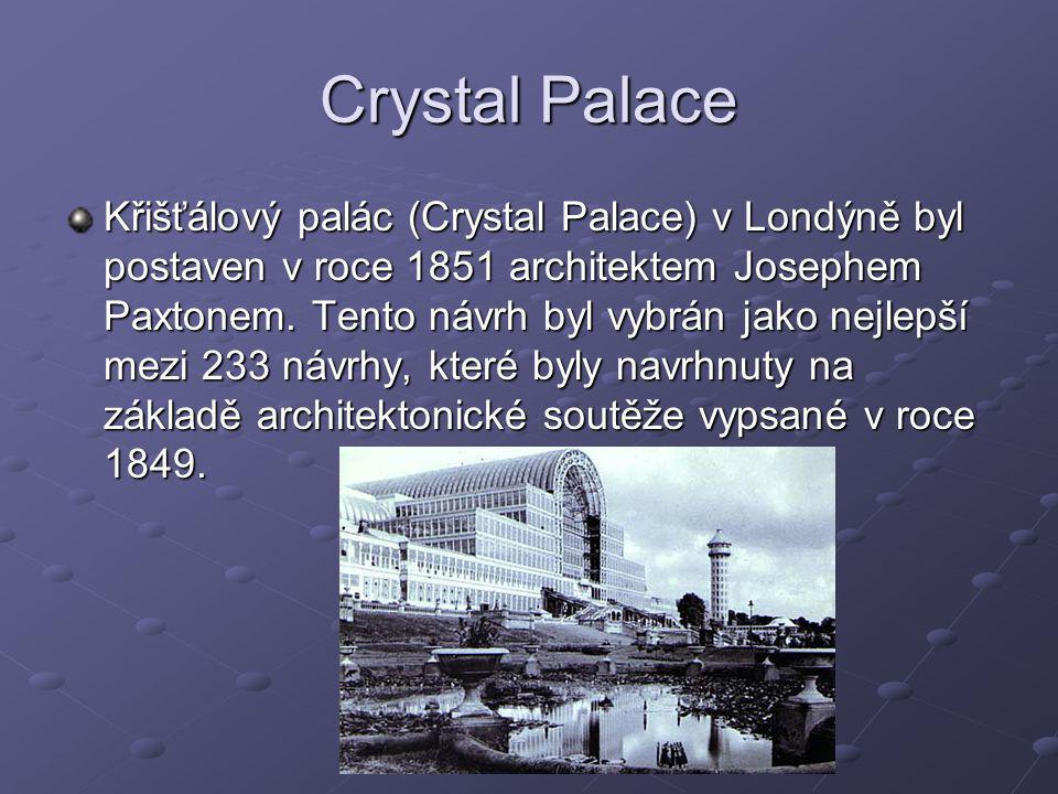 Crystal Palace Křišťálový palác (Crystal Palace) v Londýně byl postaven v roce 1851 architektem Josephem Paxtonem. Tento návrh byl vybrán jako nejlepš