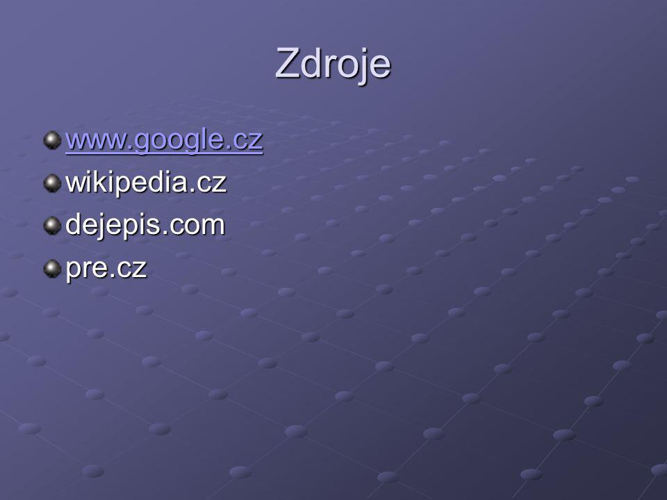 Zdroje www.google.cz wikipedia.czdejepis.compre.cz