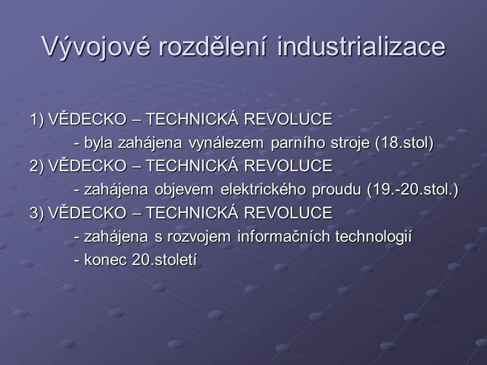 1) VĚDECKO – TECHNICKÁ REVOLUCE - byla zahájena vynálezem parního stroje (18.stol) - byla zahájena vynálezem parního stroje (18.stol) 2) VĚDECKO – TEC