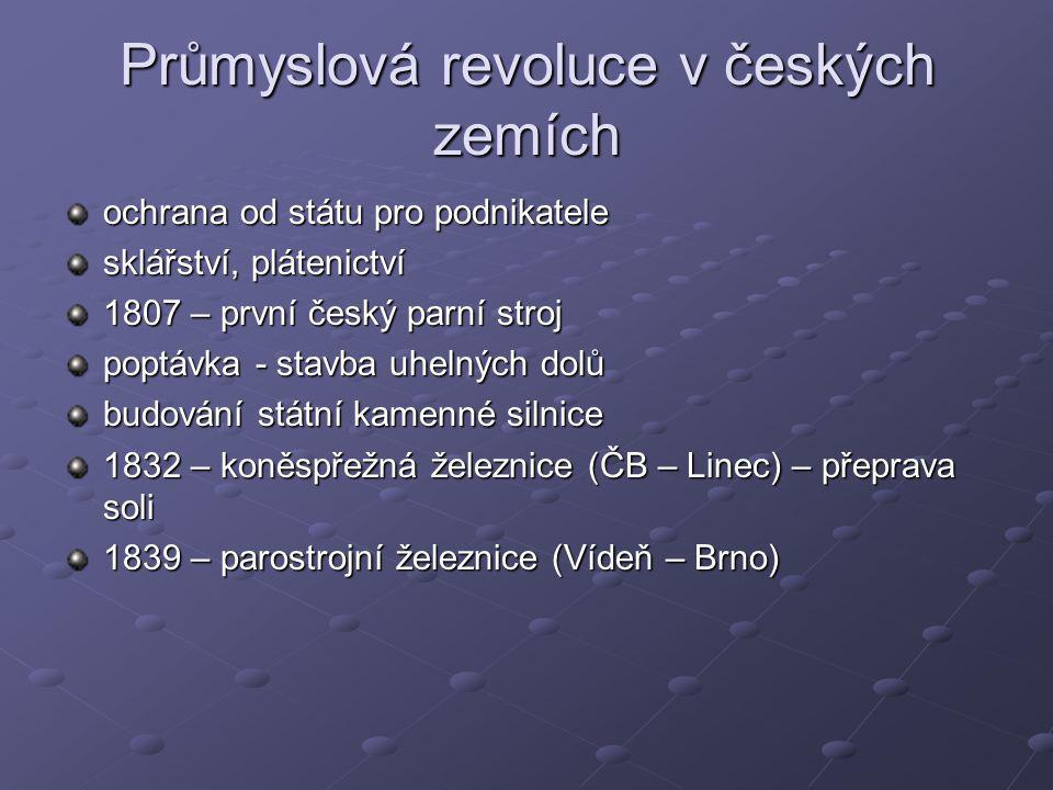 Průmyslová revoluce v českých zemích ochrana od státu pro podnikatele sklářství, plátenictví 1807 – první český parní stroj poptávka - stavba uhelných