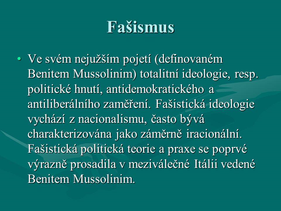 Fašismus Ve svém nejužším pojetí (definovaném Benitem Mussolinim) totalitní ideologie, resp. politické hnutí, antidemokratického a antiliberálního zam