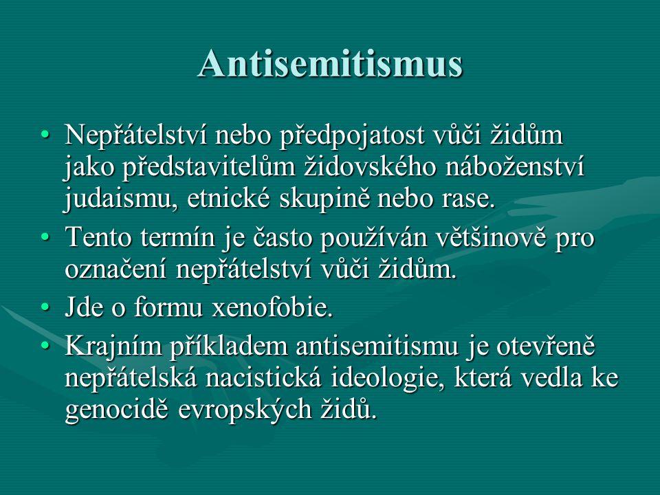 Antisemitismus Nepřátelství nebo předpojatost vůči židům jako představitelům židovského náboženství judaismu, etnické skupině nebo rase.Nepřátelství n