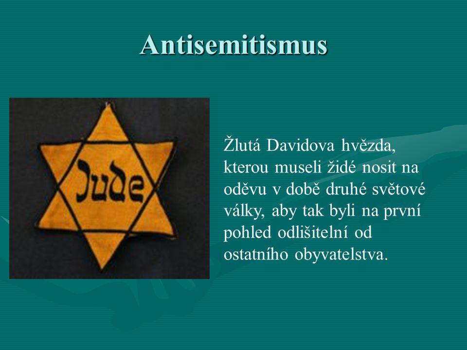 Antisemitismus Žlutá Davidova hvězda, kterou museli židé nosit na oděvu v době druhé světové války, aby tak byli na první pohled odlišitelní od ostatn