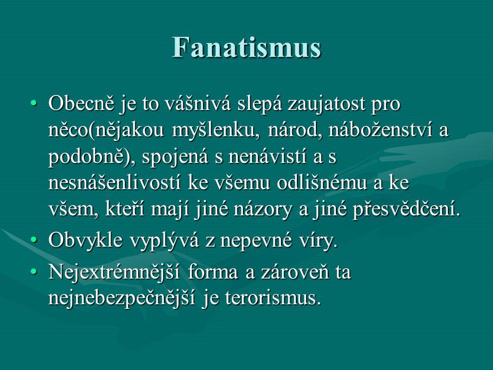 Fanatismus Obecně je to vášnivá slepá zaujatost pro něco(nějakou myšlenku, národ, náboženství a podobně), spojená s nenávistí a s nesnášenlivostí ke v